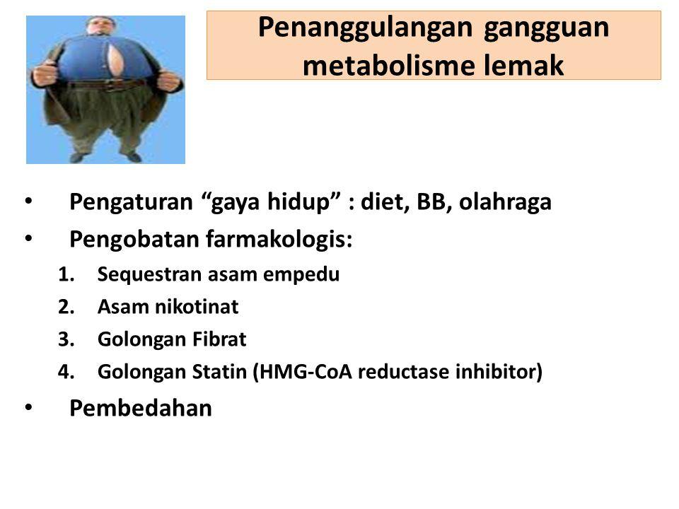 """Penanggulangan gangguan metabolisme lemak Pengaturan """"gaya hidup"""" : diet, BB, olahraga Pengobatan farmakologis: 1.Sequestran asam empedu 2.Asam nikoti"""
