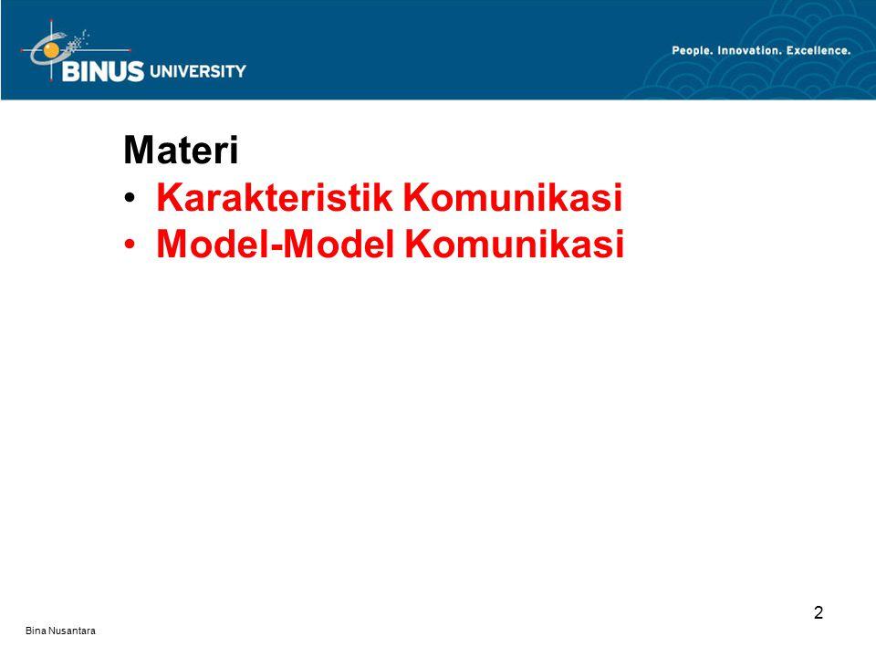 Bina Nusantara 2 Materi Karakteristik Komunikasi Model-Model Komunikasi