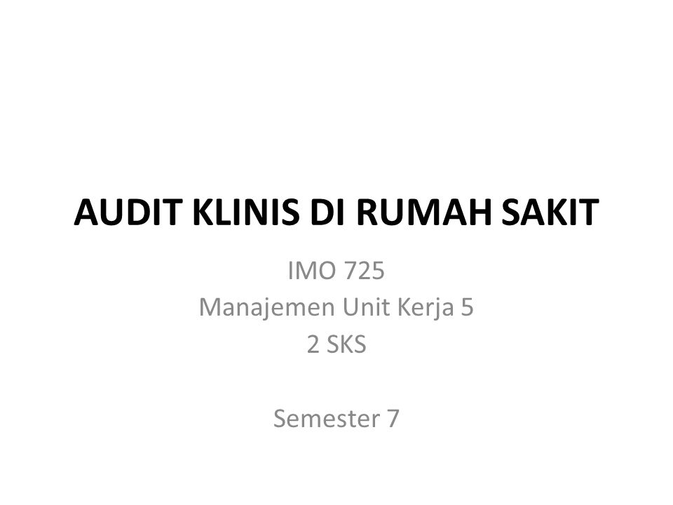 AUDIT KLINIS DI RUMAH SAKIT IMO 725 Manajemen Unit Kerja 5 2 SKS Semester 7