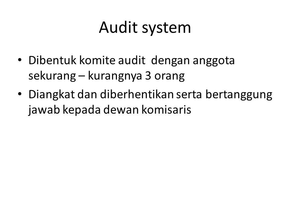 Audit system Dibentuk komite audit dengan anggota sekurang – kurangnya 3 orang Diangkat dan diberhentikan serta bertanggung jawab kepada dewan komisar