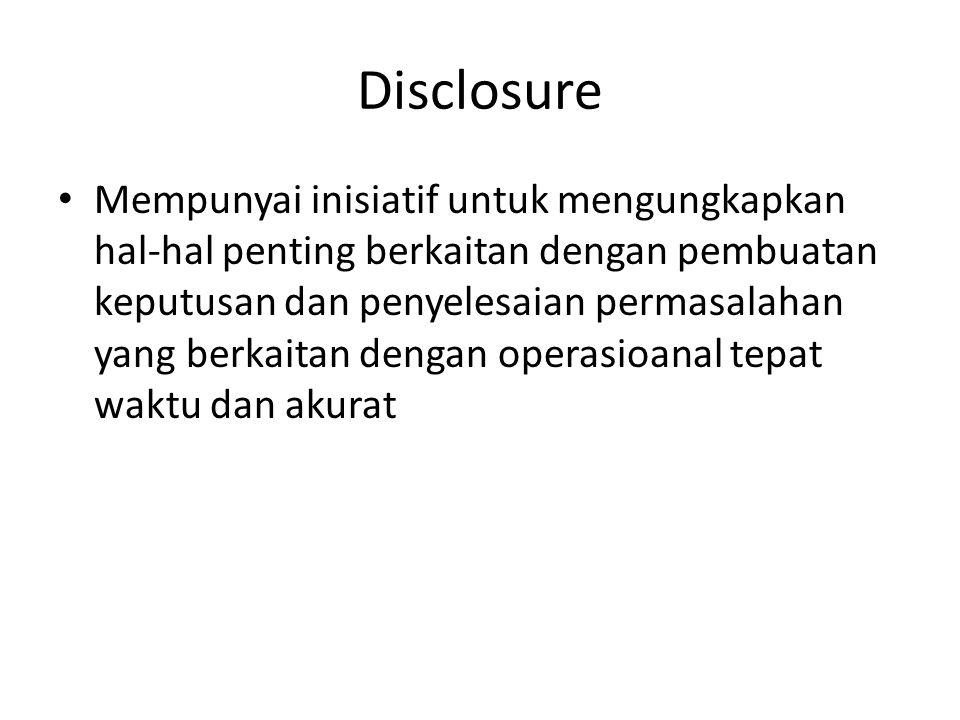 Disclosure Mempunyai inisiatif untuk mengungkapkan hal-hal penting berkaitan dengan pembuatan keputusan dan penyelesaian permasalahan yang berkaitan d