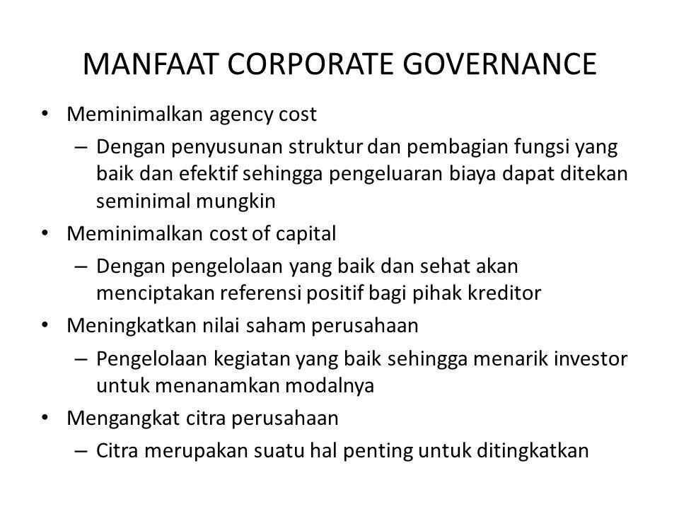 MANFAAT CORPORATE GOVERNANCE Meminimalkan agency cost – Dengan penyusunan struktur dan pembagian fungsi yang baik dan efektif sehingga pengeluaran bia