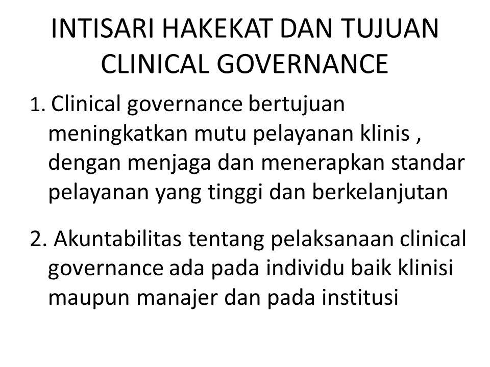INTISARI HAKEKAT DAN TUJUAN CLINICAL GOVERNANCE 1. Clinical governance bertujuan meningkatkan mutu pelayanan klinis, dengan menjaga dan menerapkan sta