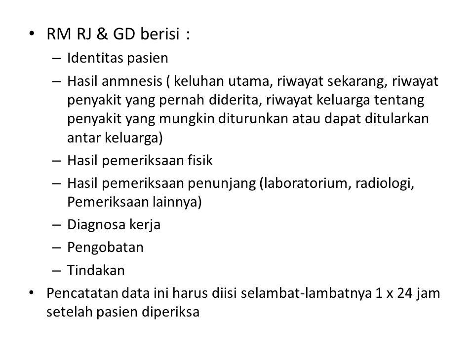 RM RJ & GD berisi : – Identitas pasien – Hasil anmnesis ( keluhan utama, riwayat sekarang, riwayat penyakit yang pernah diderita, riwayat keluarga ten