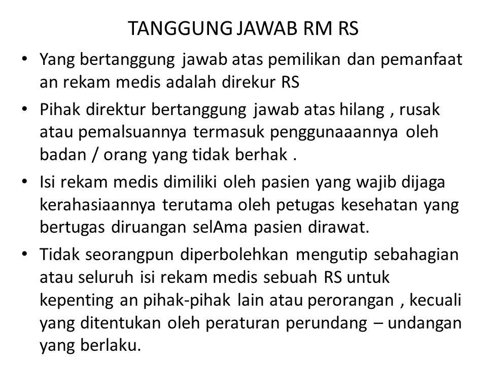 TANGGUNG JAWAB RM RS Yang bertanggung jawab atas pemilikan dan pemanfaat an rekam medis adalah direkur RS Pihak direktur bertanggung jawab atas hilang