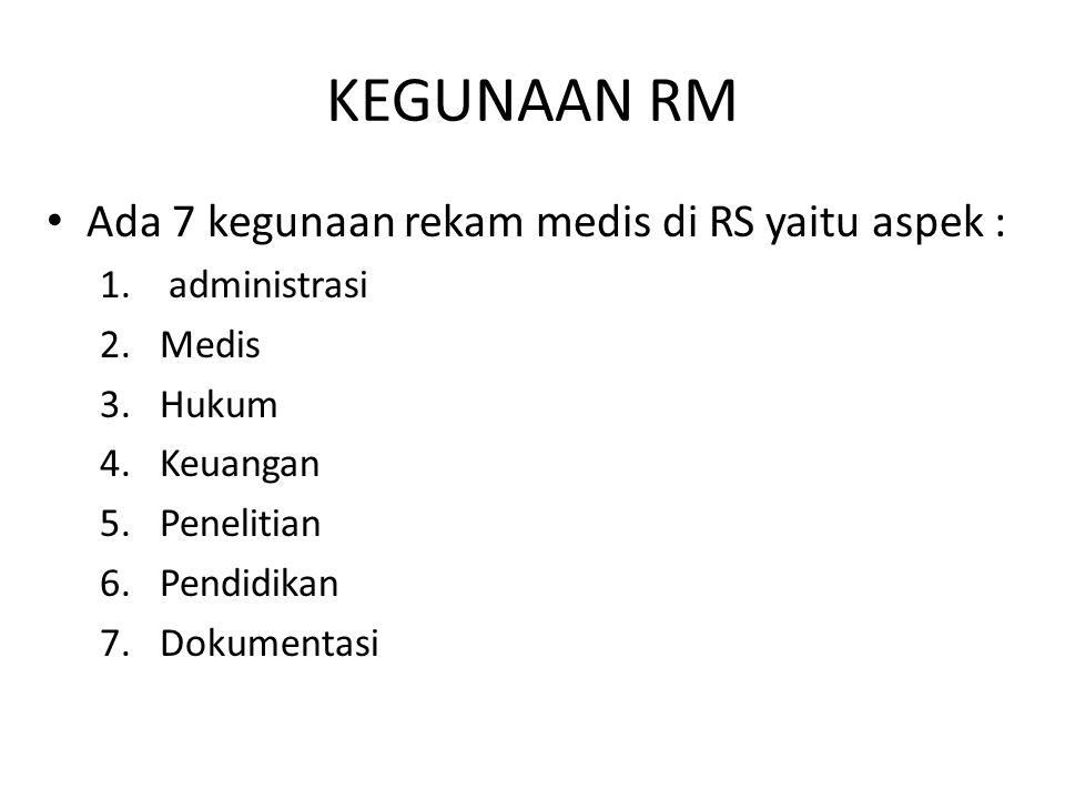 KEGUNAAN RM Ada 7 kegunaan rekam medis di RS yaitu aspek : 1. administrasi 2.Medis 3.Hukum 4.Keuangan 5.Penelitian 6.Pendidikan 7.Dokumentasi