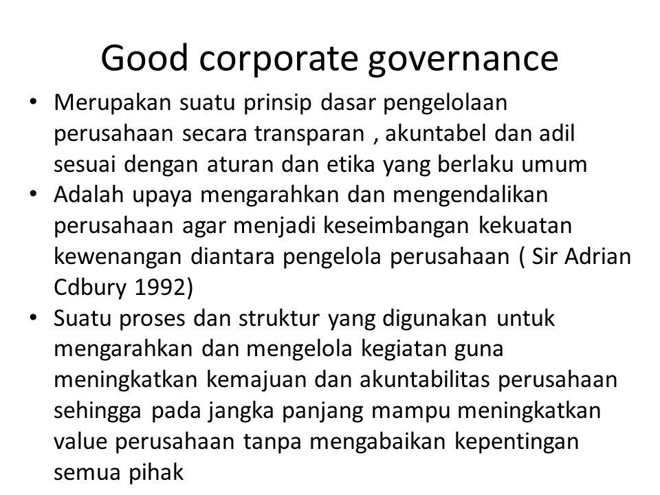 Prinsip – prinsip Corporate governance Dalam praktek pelaksanaan good corporate governance dikenal 4 prinsip utama yaitu : 1.Pertanggung jawaban = RESPONSIBILITY 2.Akuntabilitas : ACCOUNTABILITY 3.Keadilan : FAIRNESS 4.Transparansi : TRANSPARENCY