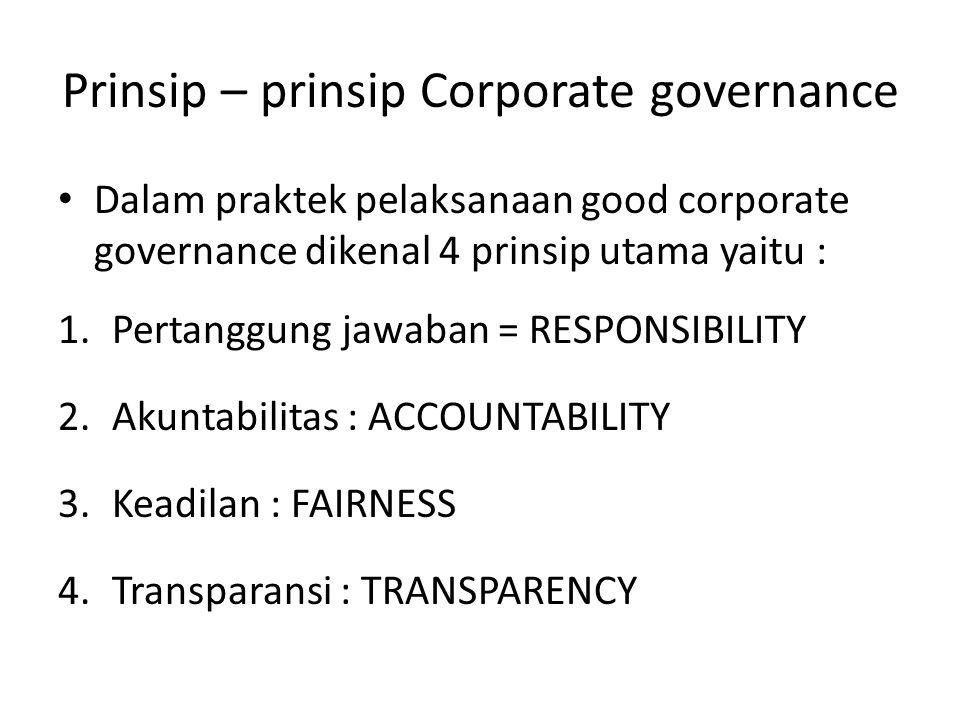 Prinsip – prinsip Corporate governance Dalam praktek pelaksanaan good corporate governance dikenal 4 prinsip utama yaitu : 1.Pertanggung jawaban = RES