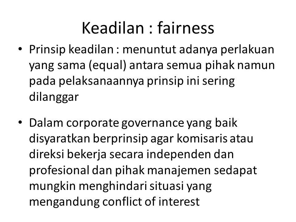 Keadilan : fairness Prinsip keadilan : menuntut adanya perlakuan yang sama (equal) antara semua pihak namun pada pelaksanaannya prinsip ini sering dil