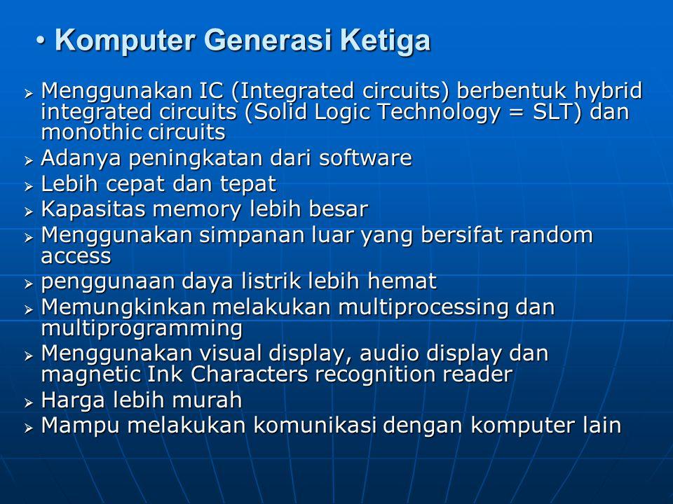 Komputer Generasi Kedua Komputer Generasi Kedua  Menggunakan Transistor untuk sirkuitnya  Menggunakan program High Level language  Kapasitas Memory