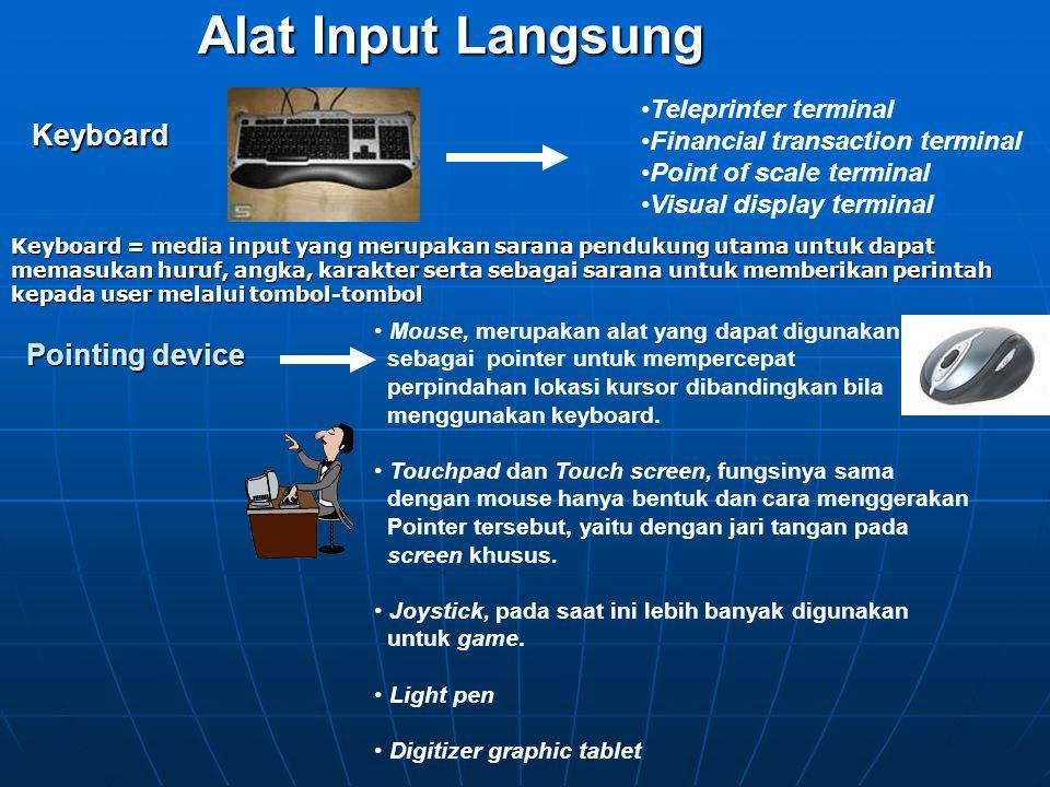 Jenis-jenis input Alat Input Langsung Alat Input Tidak Langsung Keyboard Pointing device Scanner Sensor Voice Recognizer atau Speech Recognizer Key-to