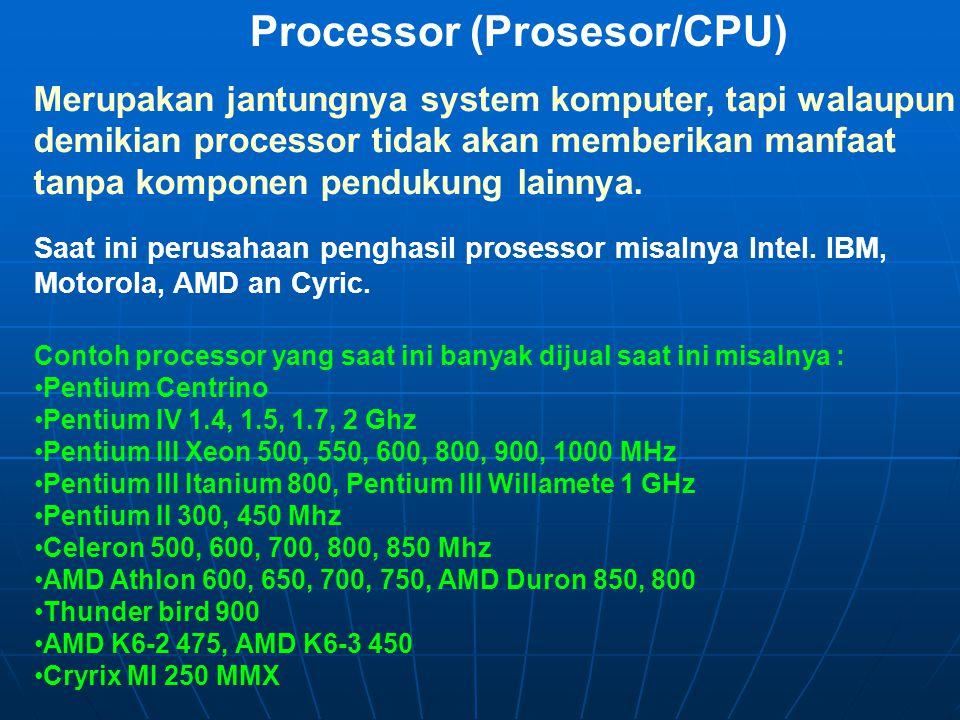 Alat Pemroses (Processing Device) Merupakan bagian pengolah data yang dimasukan kedalam komputer. Terdiri dari komponen-komponen sebagai berikut : Pro