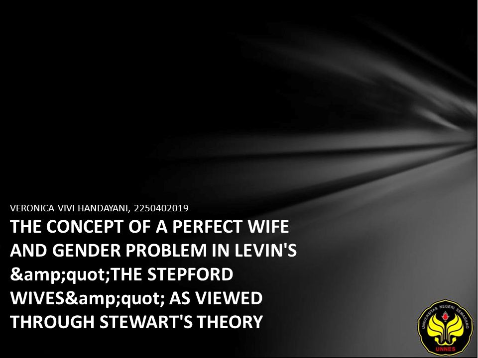 "VERONICA VIVI HANDAYANI, 2250402019 THE CONCEPT OF A PERFECT WIFE AND GENDER PROBLEM IN LEVIN'S ""THE STEPFORD WIVES"" AS VIEWED THROU"