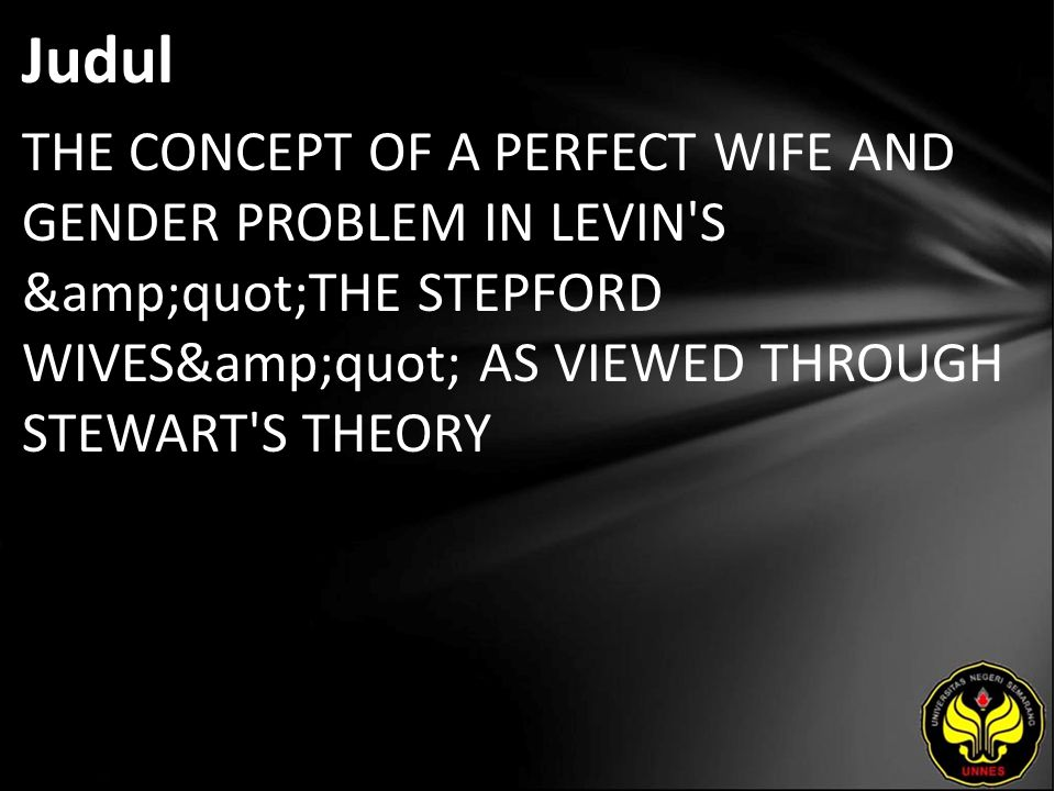 "Judul THE CONCEPT OF A PERFECT WIFE AND GENDER PROBLEM IN LEVIN'S ""THE STEPFORD WIVES"" AS VIEWED THROUGH STEWART'S THEORY"
