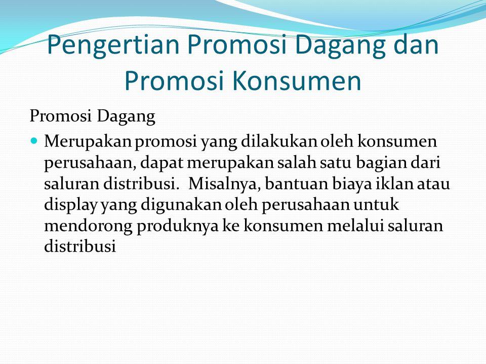 Pengertian Promosi Dagang dan Promosi Konsumen Promosi Dagang Merupakan promosi yang dilakukan oleh konsumen perusahaan, dapat merupakan salah satu ba