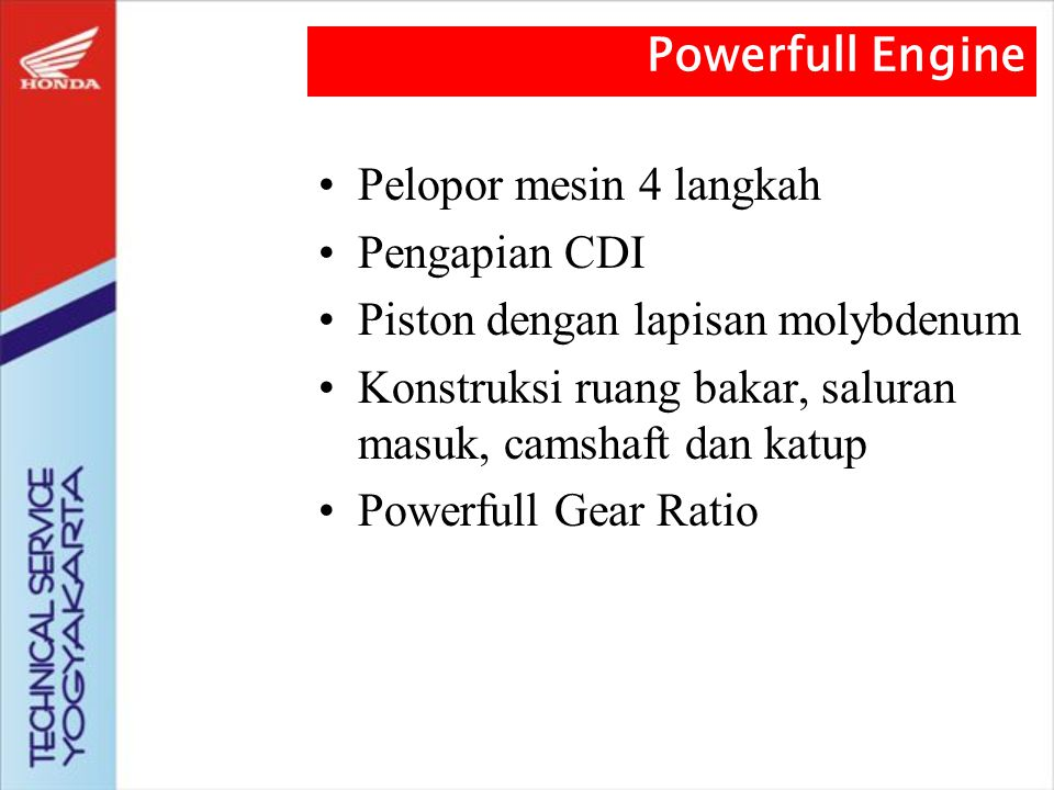 Teknologi Mesin Bertenaga Besar (Powerfull Engine) Teknologi Hemat Bahan Bakar (Econo Engine) Teknologi Ramah Lingkungan (Green Engine) Teknologi Kenyamanan dan Keamanan (Utility and Safety) TEKNOLOGI HONDA