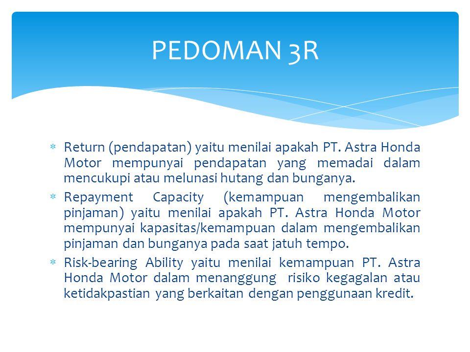  Return (pendapatan) yaitu menilai apakah PT. Astra Honda Motor mempunyai pendapatan yang memadai dalam mencukupi atau melunasi hutang dan bunganya.