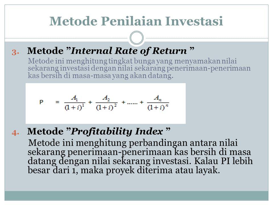 """Metode Penilaian Investasi 3. Metode """"Internal Rate of Return """" Metode ini menghitung tingkat bunga yang menyamakan nilai sekarang investasi dengan ni"""