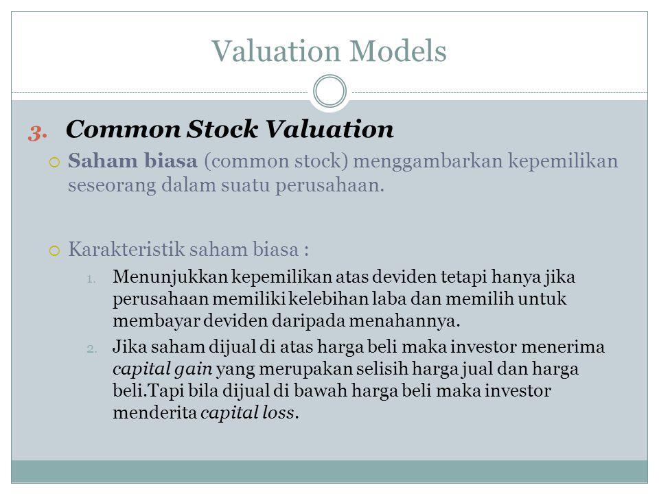Valuation Models 3. Common Stock Valuation  Saham biasa (common stock) menggambarkan kepemilikan seseorang dalam suatu perusahaan.  Karakteristik sa