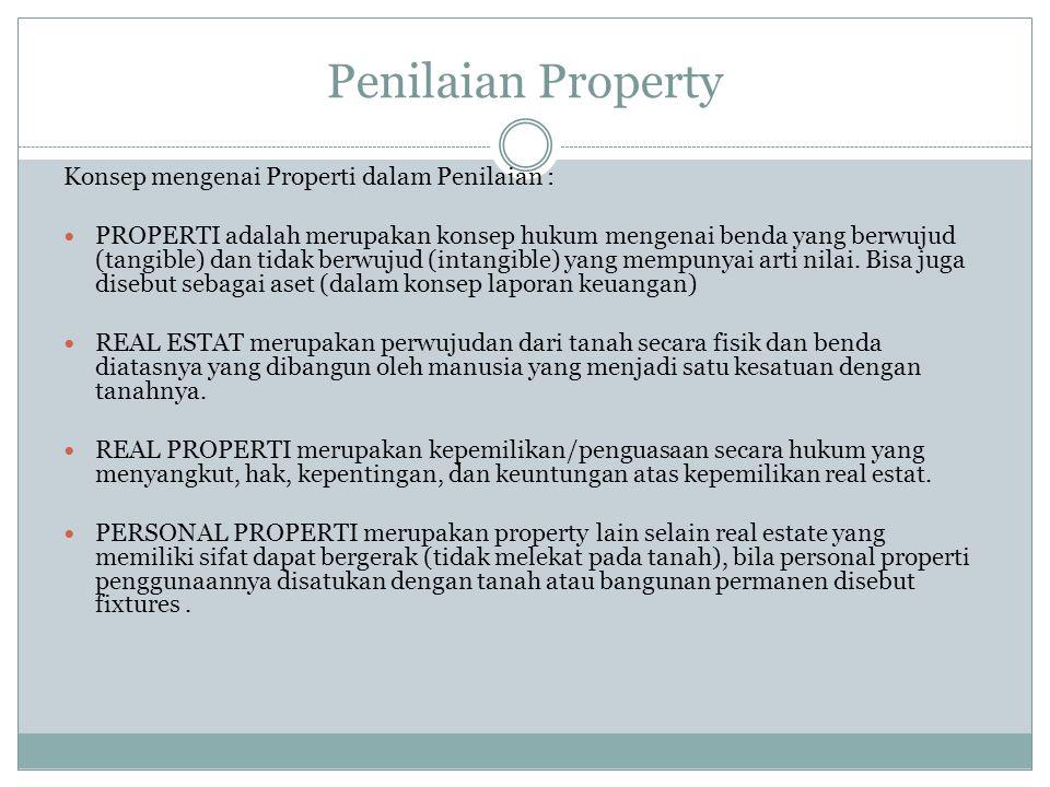 Penilaian Property Konsep mengenai Properti dalam Penilaian : PROPERTI adalah merupakan konsep hukum mengenai benda yang berwujud (tangible) dan tidak