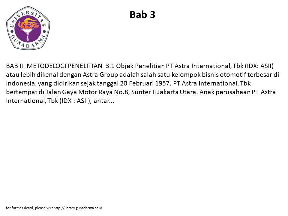 Bab 3 BAB III METODELOGI PENELITIAN 3.1 Objek Penelitian PT Astra International, Tbk (IDX: ASII) atau lebih dikenal dengan Astra Group adalah salah sa