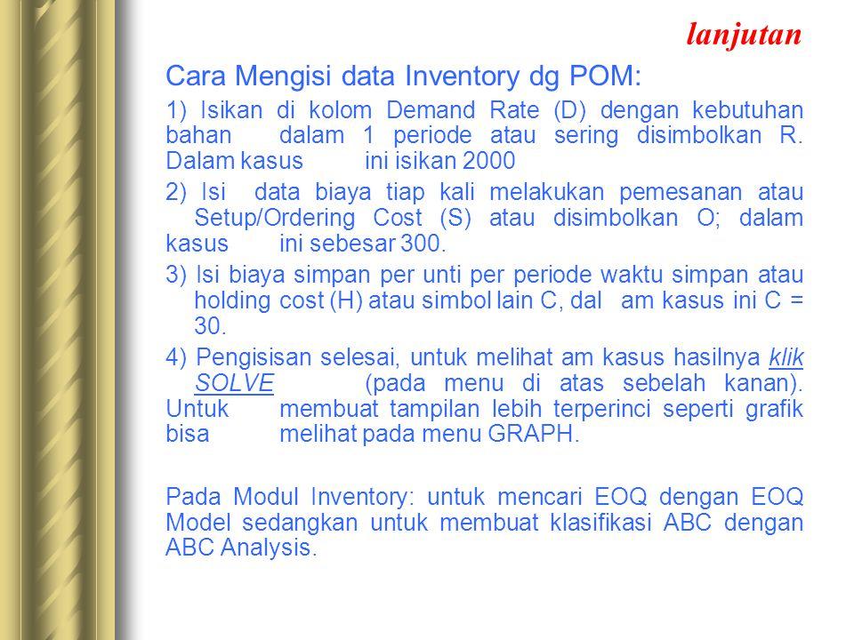 lanjutan Cara Mengisi data Inventory dg POM: 1) Isikan di kolom Demand Rate (D) dengan kebutuhan bahan dalam 1 periode atau sering disimbolkan R. Dala