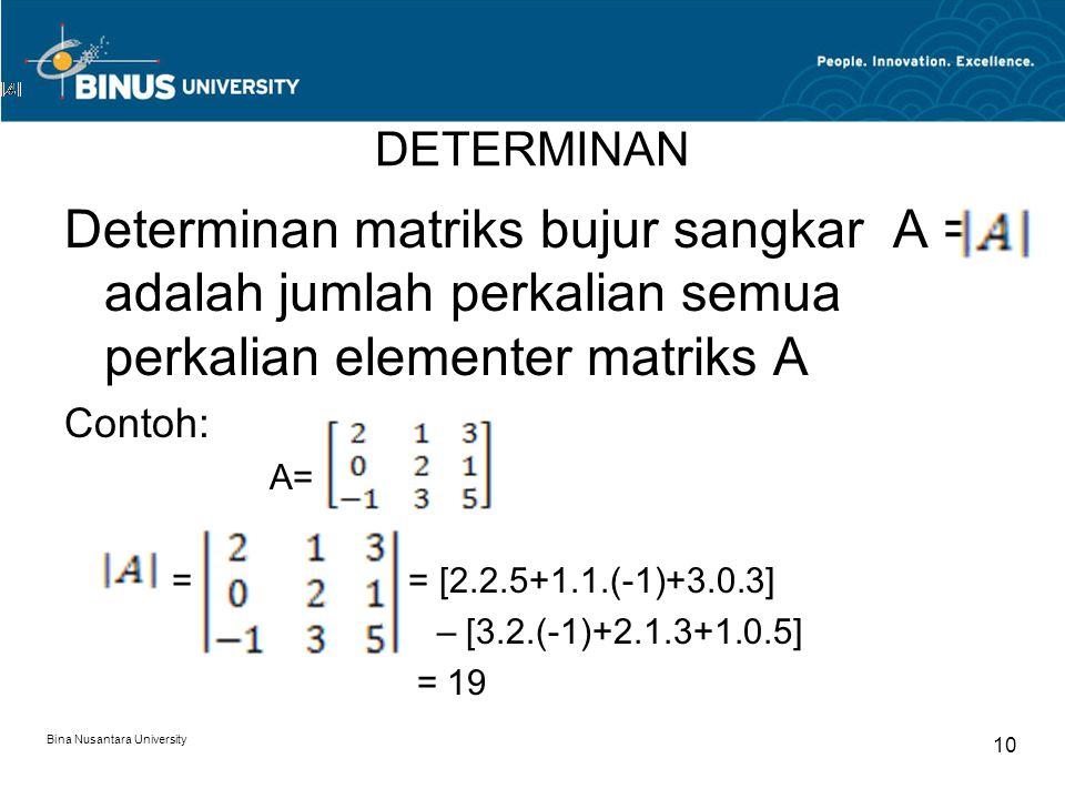 DETERMINAN Determinan matriks bujur sangkar A = adalah jumlah perkalian semua perkalian elementer matriks A Contoh: A= = = [2.2.5+1.1.(-1)+3.0.3] – [3