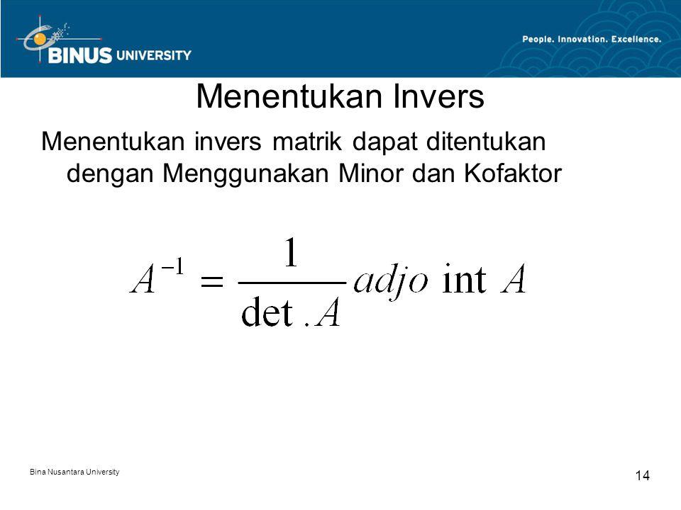 Menentukan Invers Menentukan invers matrik dapat ditentukan dengan Menggunakan Minor dan Kofaktor Bina Nusantara University 14