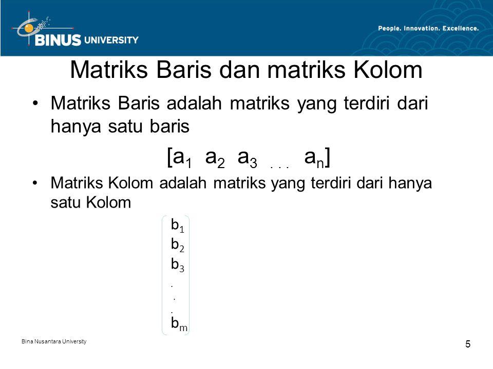 Matriks Baris dan matriks Kolom Matriks Baris adalah matriks yang terdiri dari hanya satu baris [a 1 a 2 a 3... a n ] Matriks Kolom adalah matriks yan