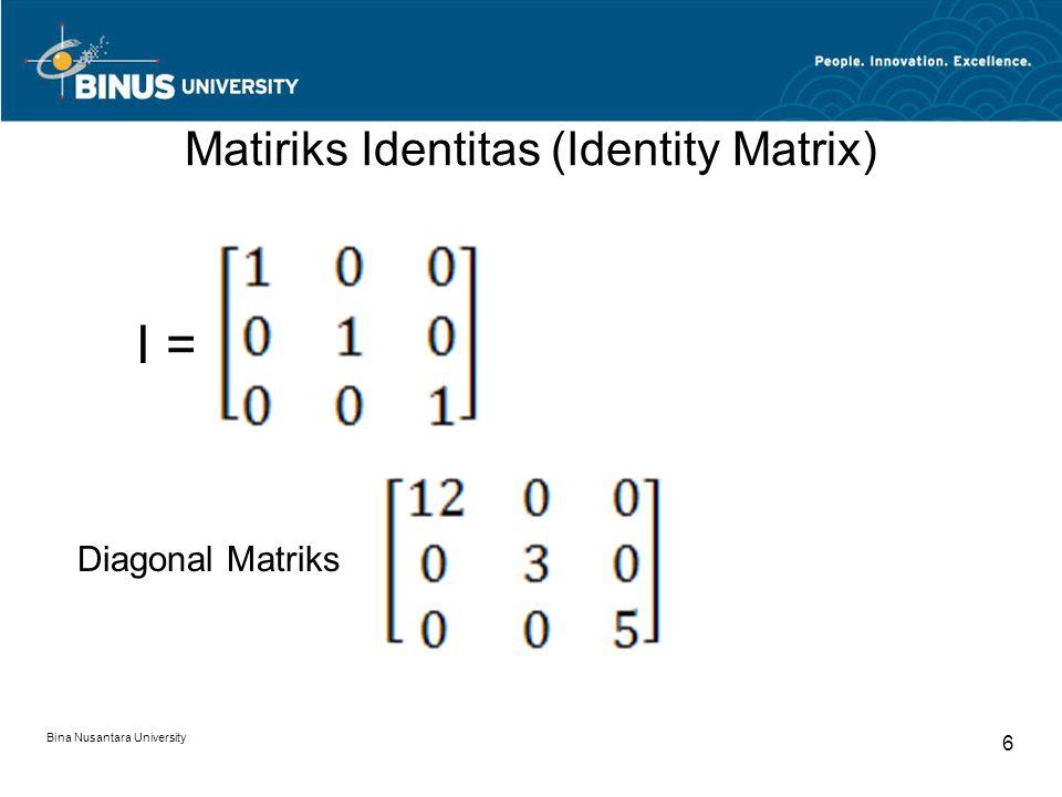 Matiriks Identitas (Identity Matrix) I = Diagonal Matriks Bina Nusantara University 6