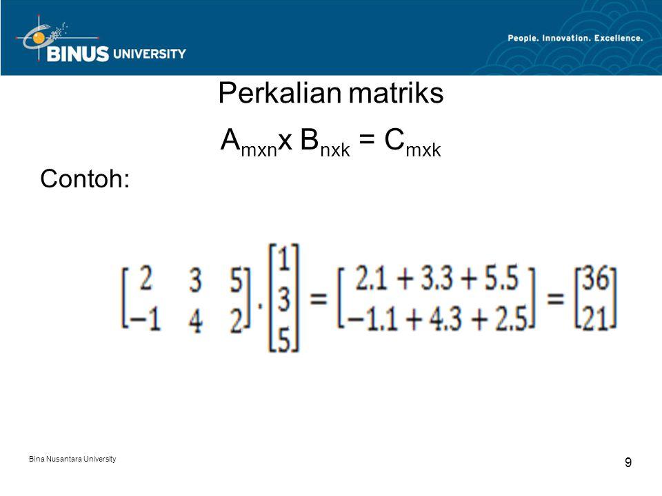 Perkalian matriks A mxn x B nxk = C mxk Contoh: Bina Nusantara University 9