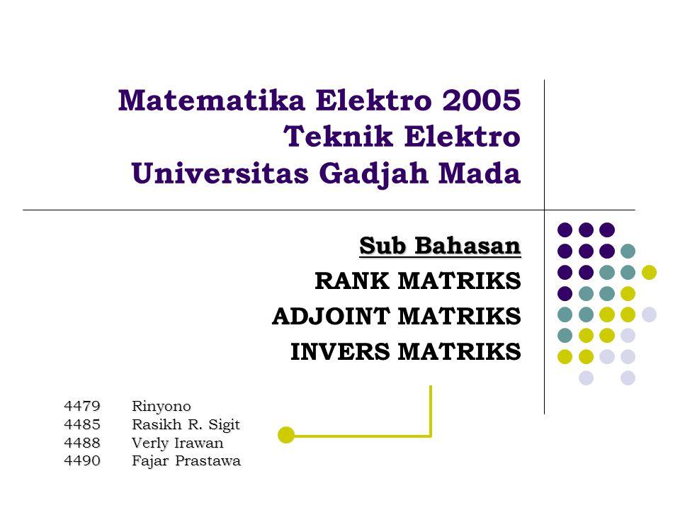 Matematika Elektro 2005 Teknik Elektro Universitas Gadjah Mada Sub Bahasan RANK MATRIKS ADJOINT MATRIKS INVERS MATRIKS 4479 Rinyono 4485Rasikh R. Sigi