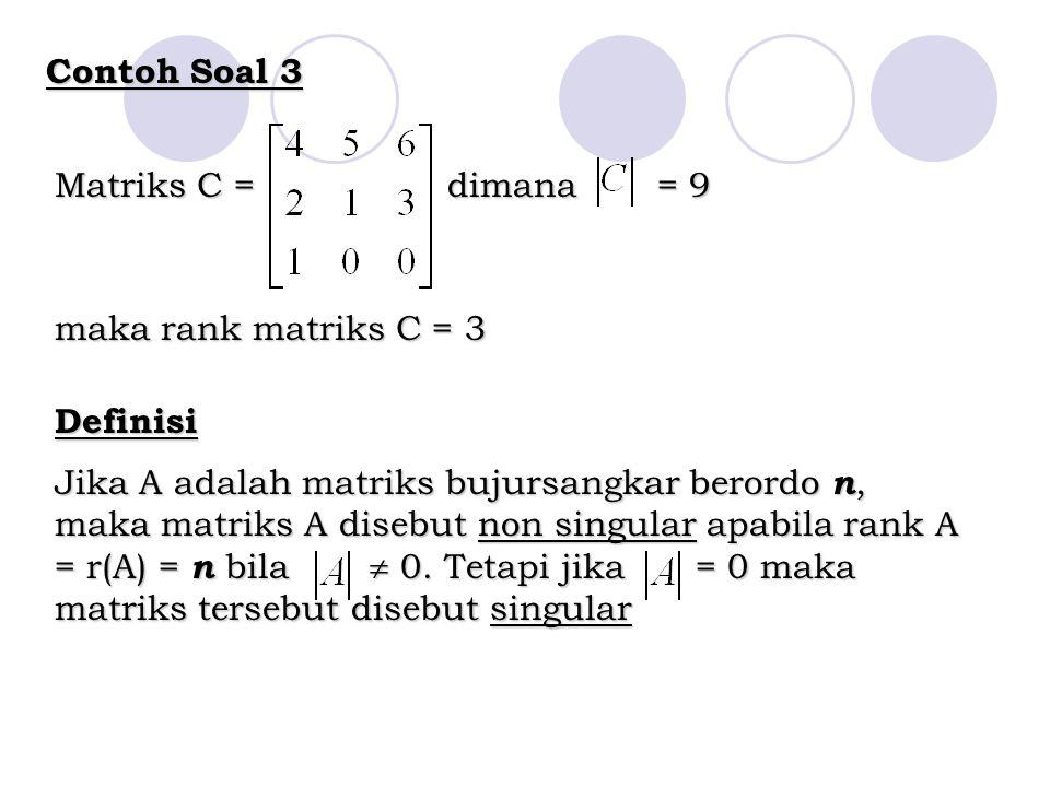 Contoh Soal 3 Matriks C = dimana = 9 maka rank matriks C = 3 Definisi Jika A adalah matriks bujursangkar berordo n, maka matriks A disebut non singula