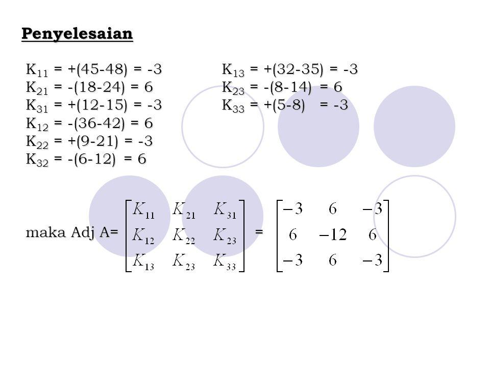 Penyelesaian K 11 = +(45-48) = -3 K 13 = +(32-35) = -3 K 21 = -(18-24) = 6 K 23 = -(8-14) = 6 K 31 = +(12-15) = -3 K 33 = +(5-8) = -3 K 12 = -(36-42)
