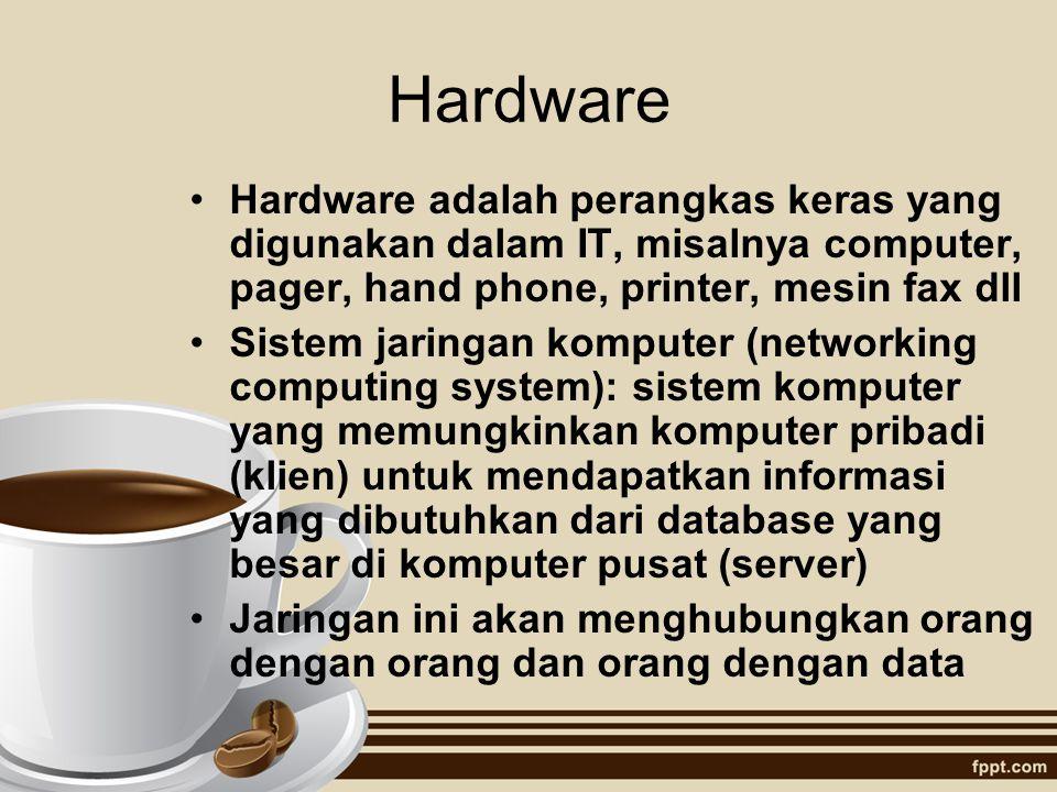 Hardware Hardware adalah perangkas keras yang digunakan dalam IT, misalnya computer, pager, hand phone, printer, mesin fax dll Sistem jaringan kompute