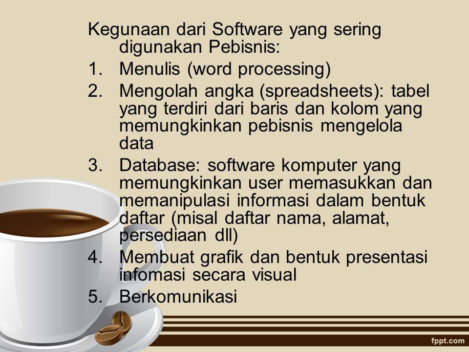 Kegunaan dari Software yang sering digunakan Pebisnis: 1.Menulis (word processing) 2.Mengolah angka (spreadsheets): tabel yang terdiri dari baris dan