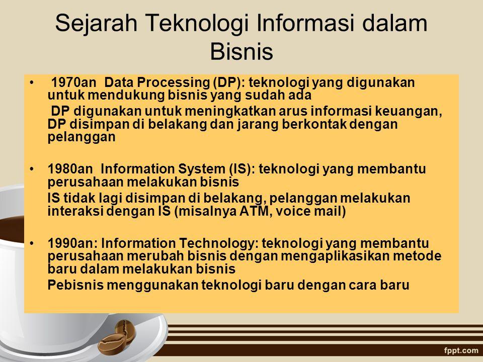 Sejarah Teknologi Informasi dalam Bisnis 1970an Data Processing (DP): teknologi yang digunakan untuk mendukung bisnis yang sudah ada DP digunakan untu