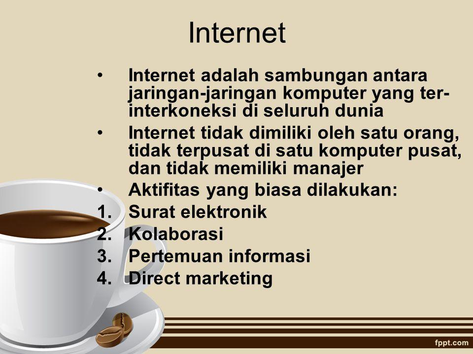 Internet Internet adalah sambungan antara jaringan-jaringan komputer yang ter- interkoneksi di seluruh dunia Internet tidak dimiliki oleh satu orang,