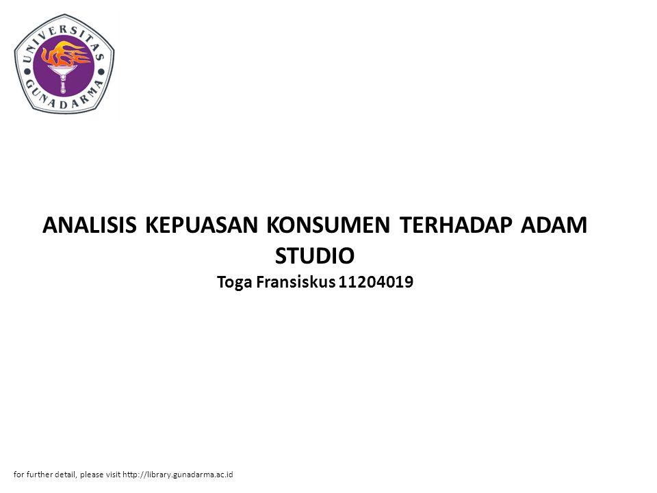 ANALISIS KEPUASAN KONSUMEN TERHADAP ADAM STUDIO Toga Fransiskus 11204019 for further detail, please visit http://library.gunadarma.ac.id