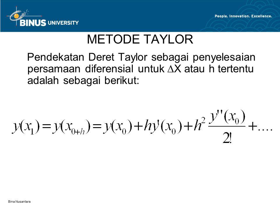 Bina Nusantara METODE TAYLOR Pendekatan Deret Taylor sebagai penyelesaian persamaan diferensial untuk ∆X atau h tertentu adalah sebagai berikut: