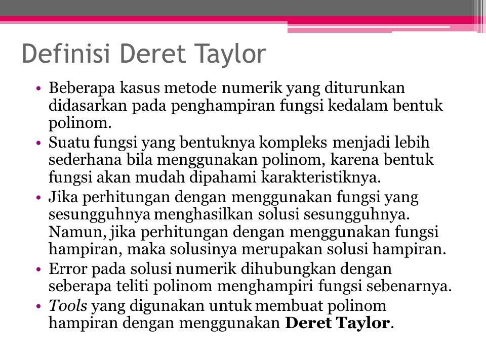 Definisi Deret Taylor Beberapa kasus metode numerik yang diturunkan didasarkan pada penghampiran fungsi kedalam bentuk polinom. Suatu fungsi yang bent