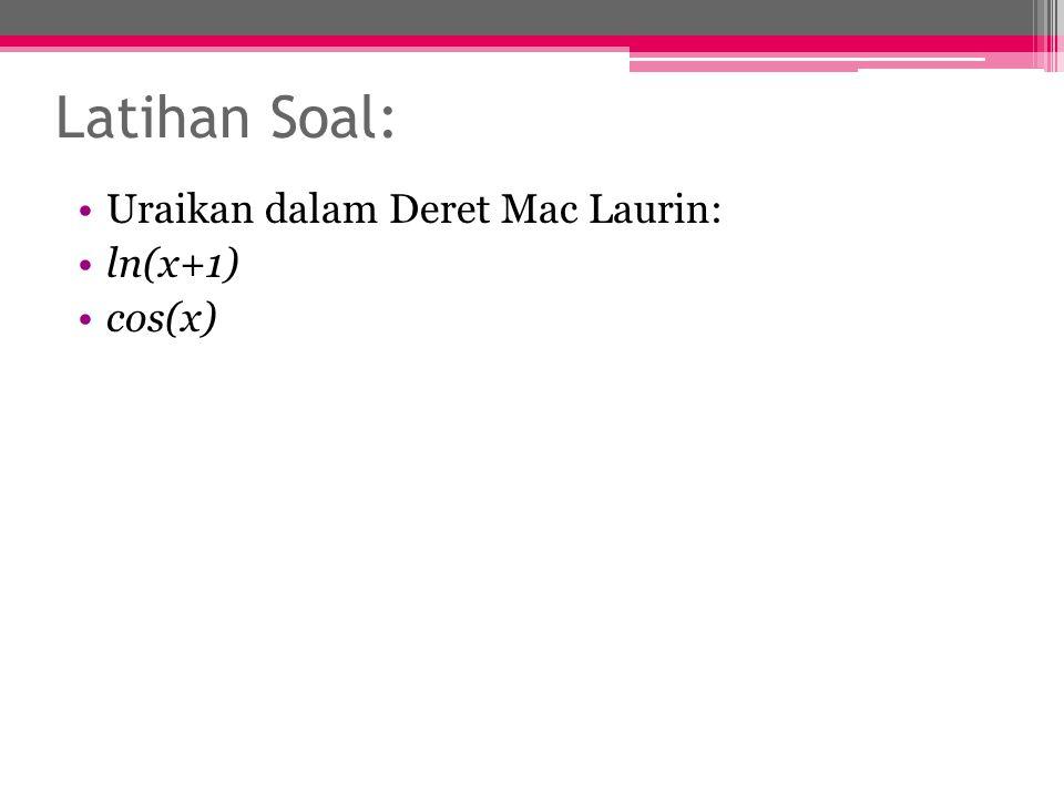 Latihan Soal: Uraikan dalam Deret Mac Laurin: ln(x+1) cos(x)