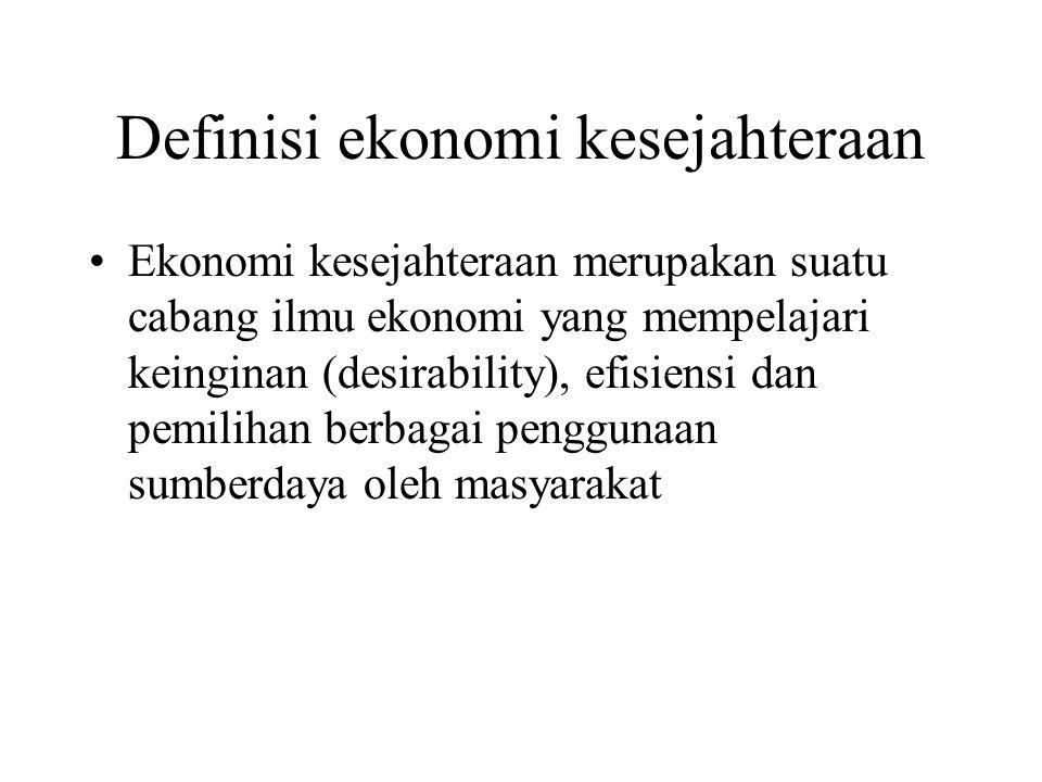 Definisi ekonomi kesejahteraan Ekonomi kesejahteraan merupakan suatu cabang ilmu ekonomi yang mempelajari keinginan (desirability), efisiensi dan pemi