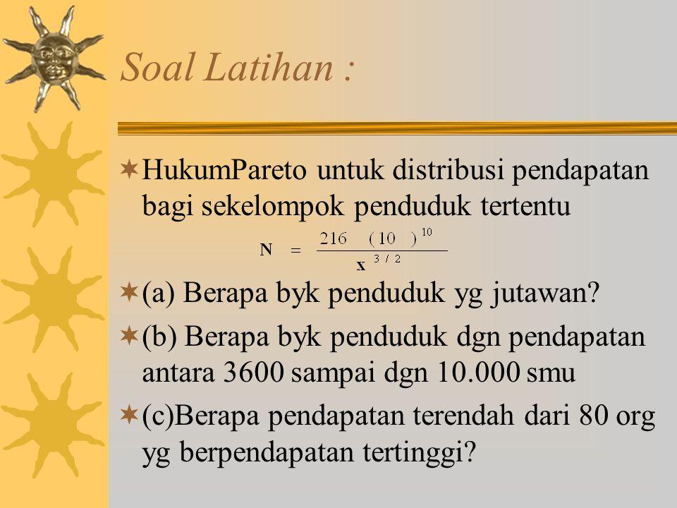 Soal Latihan :  HukumPareto untuk distribusi pendapatan bagi sekelompok penduduk tertentu  (a) Berapa byk penduduk yg jutawan?  (b) Berapa byk pend