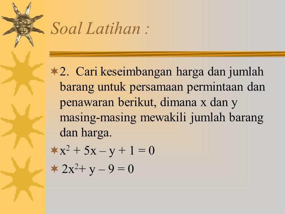 Soal Latihan :  2. Cari keseimbangan harga dan jumlah barang untuk persamaan permintaan dan penawaran berikut, dimana x dan y masing-masing mewakili