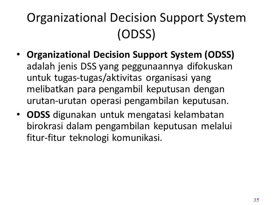 Organizational Decision Support System (ODSS) Organizational Decision Support System (ODSS) adalah jenis DSS yang peggunaannya difokuskan untuk tugas-