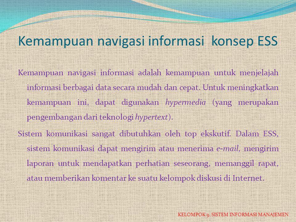 Kemampuan navigasi informasi konsep ESS Kemampuan navigasi informasi adalah kemampuan untuk menjelajah informasi berbagai data secara mudah dan cepat.