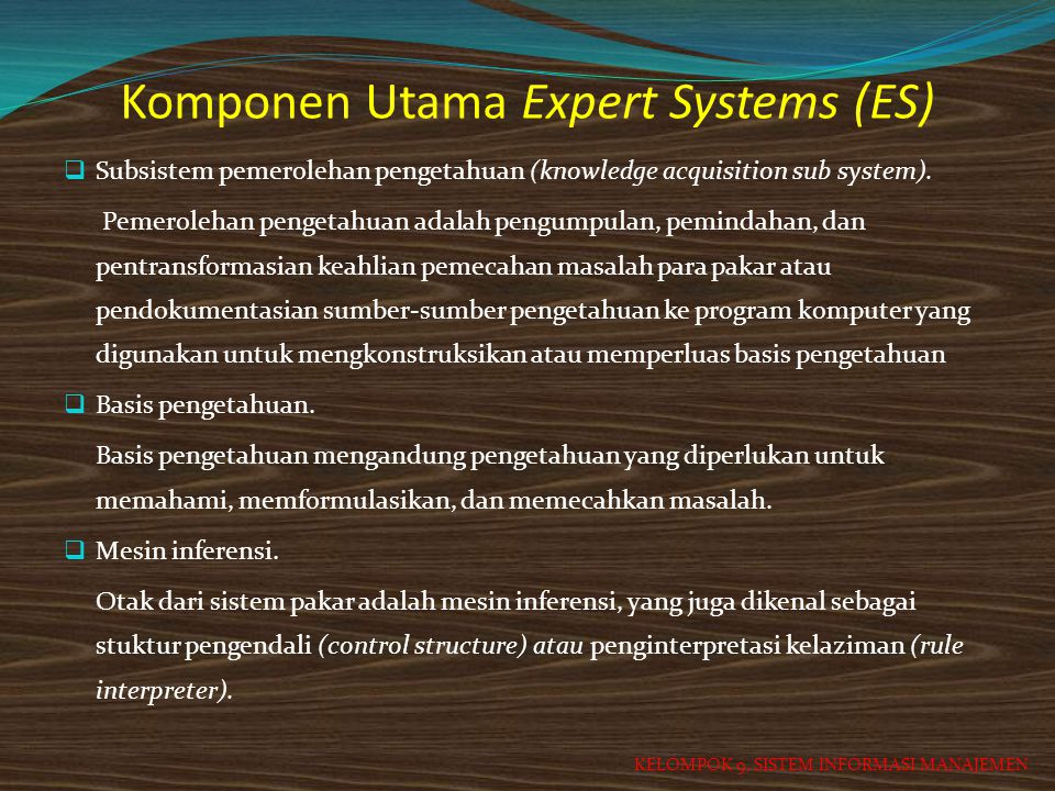 Komponen Utama Expert Systems (ES)  Subsistem pemerolehan pengetahuan (knowledge acquisition sub system). Pemerolehan pengetahuan adalah pengumpulan,