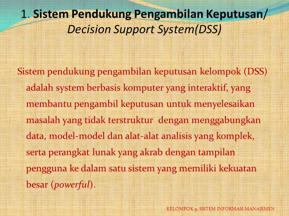 Ada dua tipe DSS yang dikenal, yaitu:  Model-driven DSS Dikembangkan langsung oleh masing-masing pengguna dan tidak langsung dikendalikan dari divisi sistem informasi.