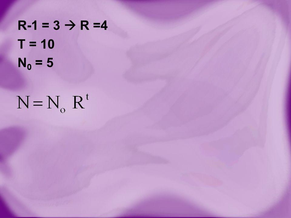 R-1 = 3  R =4 T = 10 N 0 = 5